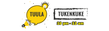 TUULA TUKENKUKE PROGRAM (10:00PM – 12:00AM)